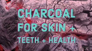 activated charcoal for health skin and teeth